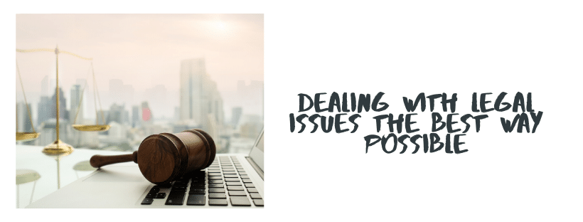 Dealing With Legal Issues The Best Way Possible