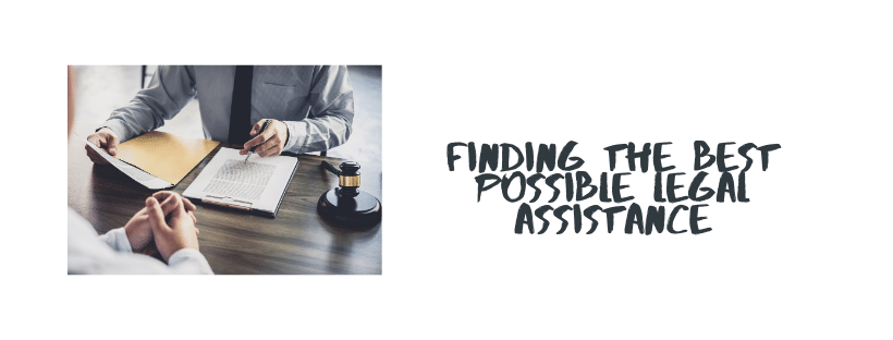Finding The Best Possible Legal Assistance