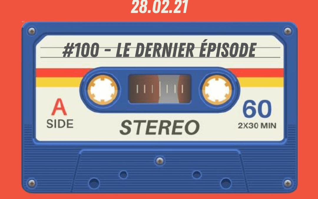#100 : Le dernier épisode