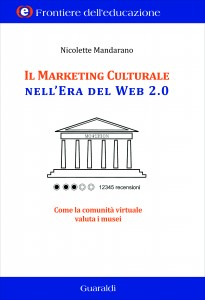 Nicolette Mandarano, Il marketing culturale nel web 2.0. Come la comunità virtuale valuta i musei