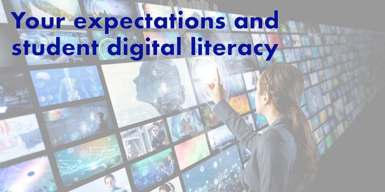 A woman looking at many screens all showing different content. She is selecting one. There is superimposed text saying 'Your expectations and student digital literacy'.