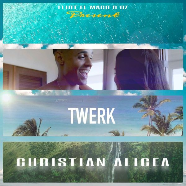 Christian Alicea, Eliot El Mago D Oz – Twerk