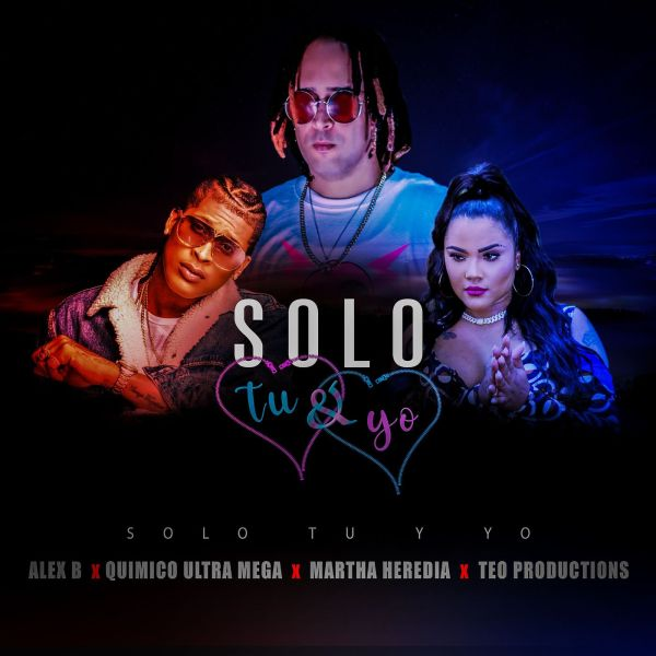 Quimico Ultra Mega, Martha Heredia, Alex B, Teo Productions – Solo Tu y Yo