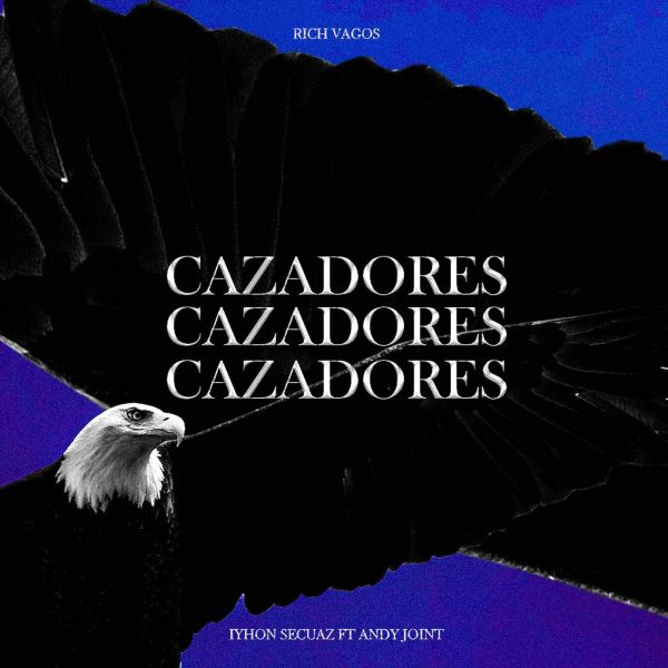 Rich Vagos, Iyhon Secuaz, Andy Joint – Cazadores