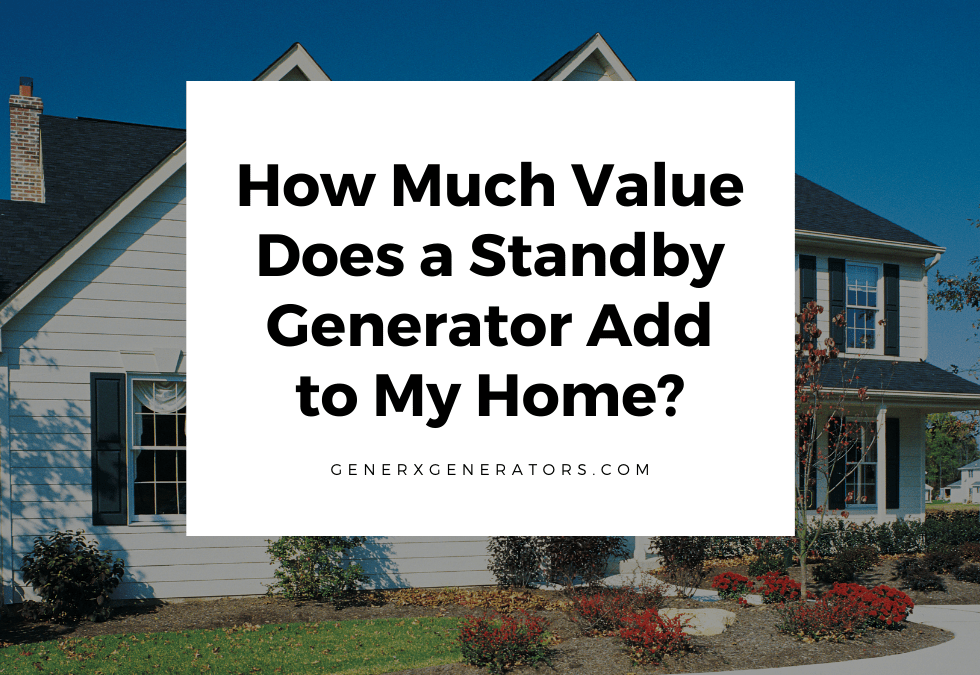 How Much Value Does a Standby Generator Add to My Home?