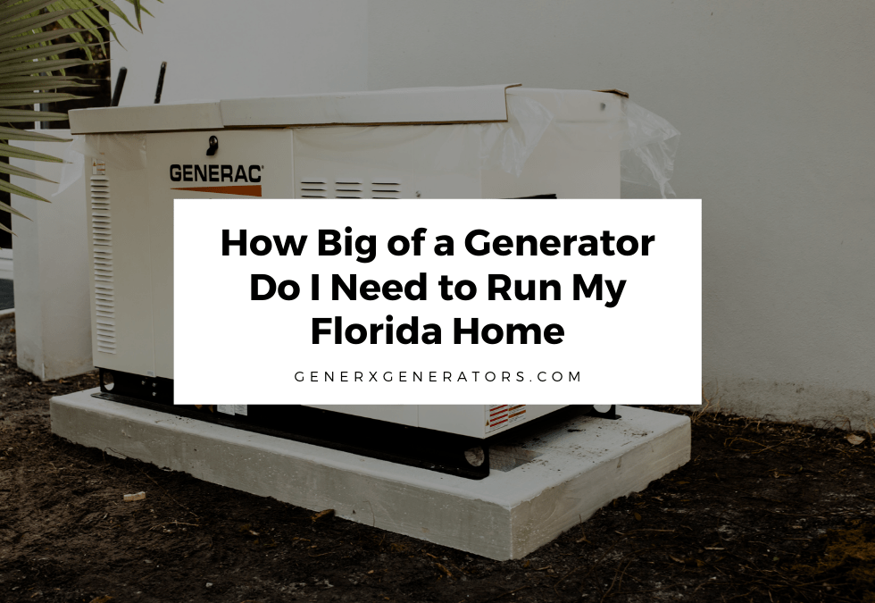 How Big of a Generator Do I Need to Run My Florida Home