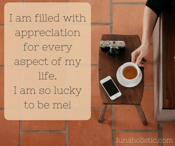 i-am-filled-with-appreciation-for-every-aspect-of-my-life-i-am-so-lucky-to-be-me