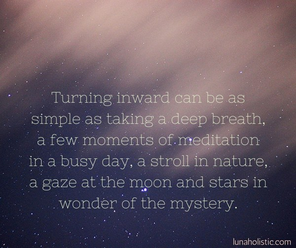 turning-inward-can-be-as-simple-as-taking-a-deep-breath-a-few-moments-of-meditation-in-a-busy-day-a-stroll-in-nature-a-gaze-at-the-moon-and-stars-in-wonder-of-t