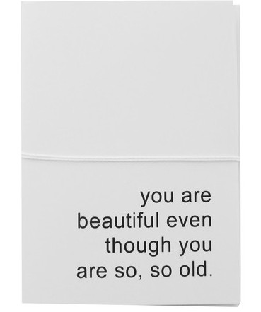 you+are+beautiful+even+though+you+are+so+so+old+card