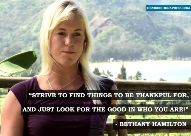 Strive to find things to be thankful for, and just look for the good in who you are. - Bethany Hamilton.