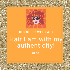 Gennifer with a G Blog - Hair I am with my authenticity!