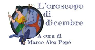 L'oroscopo di dicembre 2017 a cura di Marco Alex Pepé