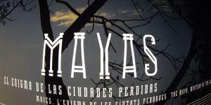 """""""MAYAS, EL ENIGMA DE LAS CIUDADES PERDIDAS""""."""