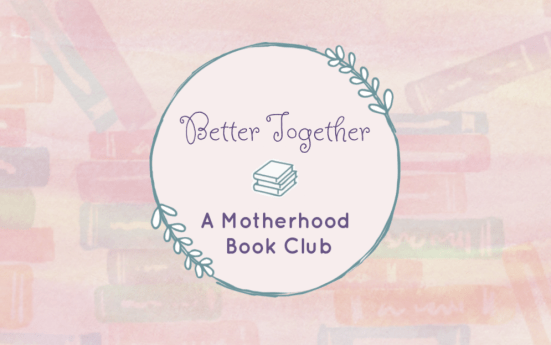 Better Together A Motherhood Book Club