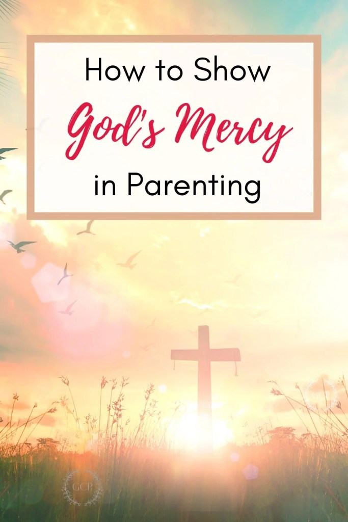 image of pinterest sized image of the cross and how to show mercy in parenting