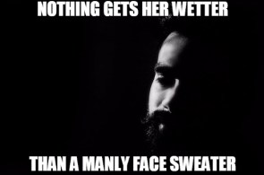 nothing-gets-her-wetter-than-a-manly-face-sweater-beard-meme