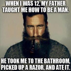 when-i-was-12-my-father-taught-me-how-to-be-a-man-funny-beard-memes