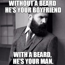 without-a-beard-he-is-your-boyfriend-with-a-beard-hes-your-man-meme