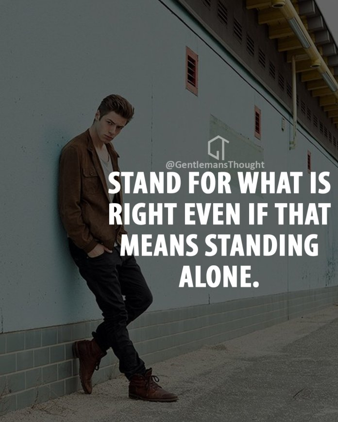 stand for what is right even if you stand alone