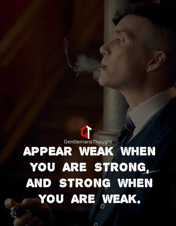 Appear weak when you are strong, and strong when you are weak.