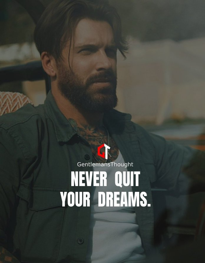 Never quit your dreams.