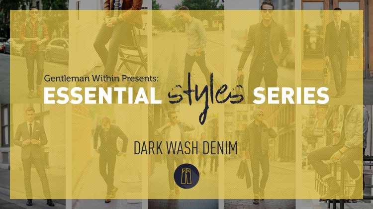 Essential Men's Styles   Dark Wash Denim