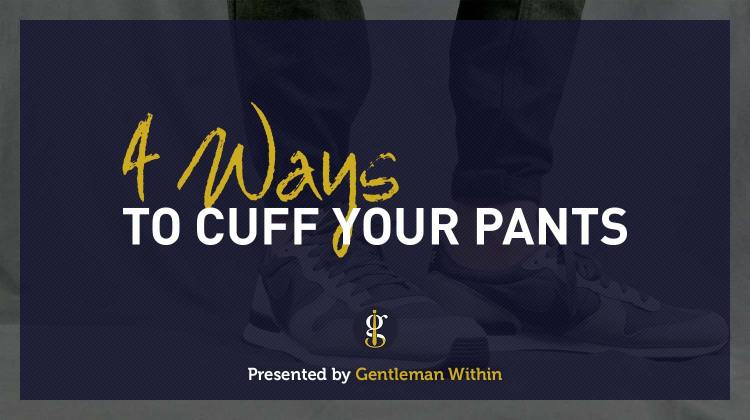 How to Cuff Your Pants/Jeans | 4 Ways