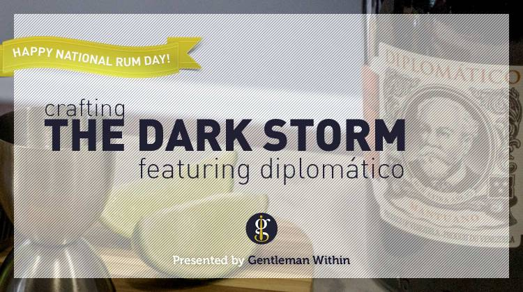 Crafting The Dark Storm Cocktail: Featuring Diplomático Rum | GENTLEMAN WITHIN