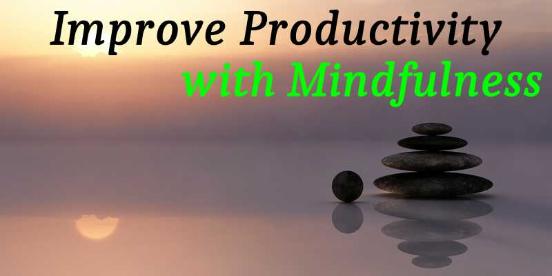 Improve Productivity with Mindfulness