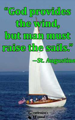 """God provides the wind, but man must raise the sails."" ―St. Augustine"