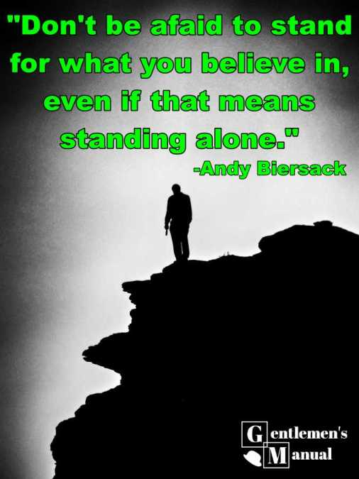 """Don't be afaid to stand for what you believe in, even if that means standing alone."" -Andy Biersack"