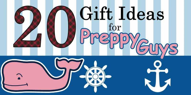 Preppy Guys Gift Ideas