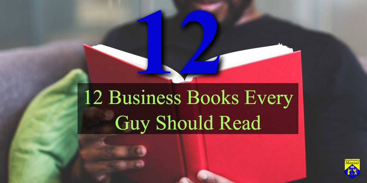 12 Business Books Every Guy Should Read