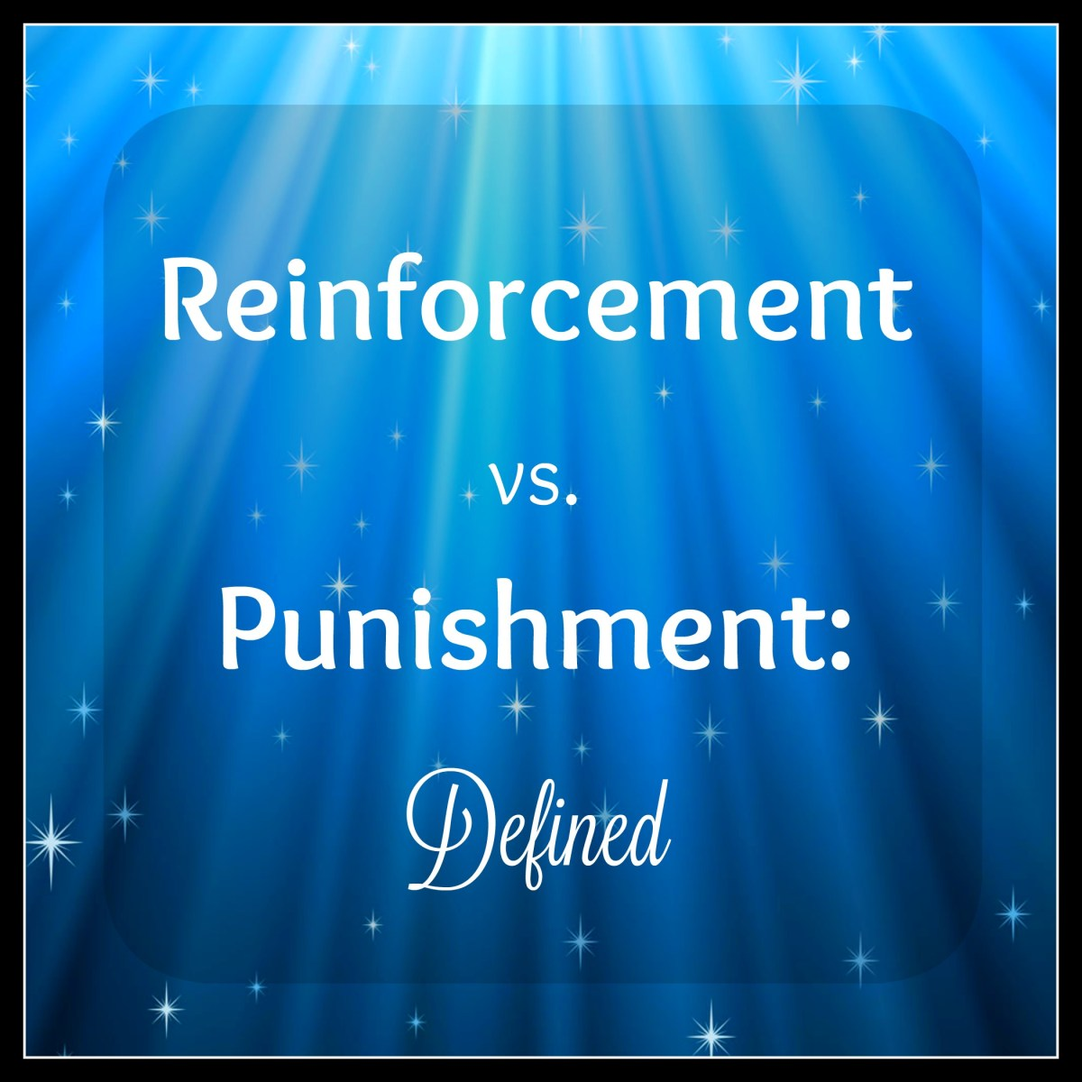 Reinforcement vs. Punishment: Defined