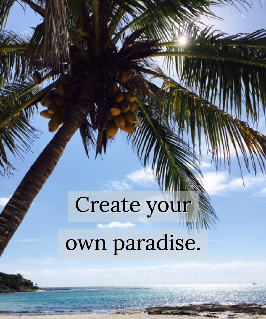Create your own paradise.