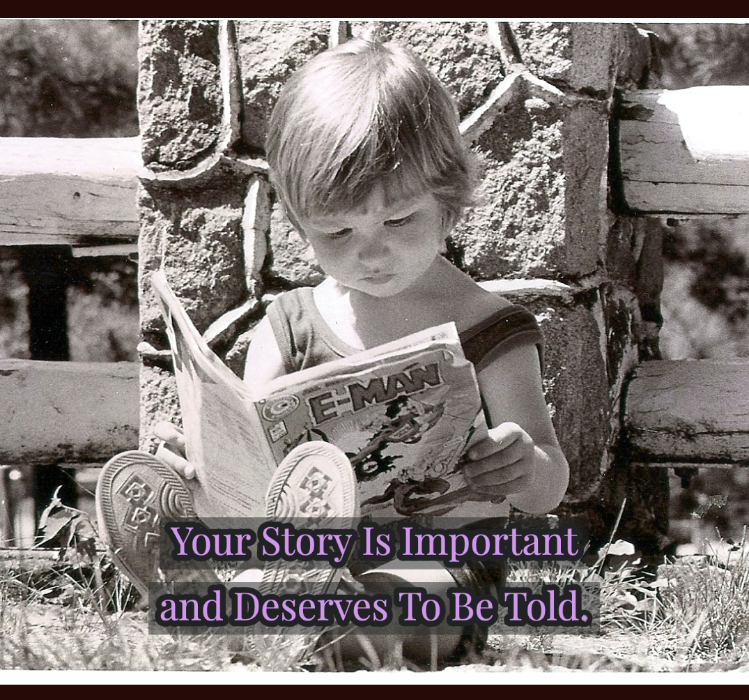 Your story is important and deserves to be told.