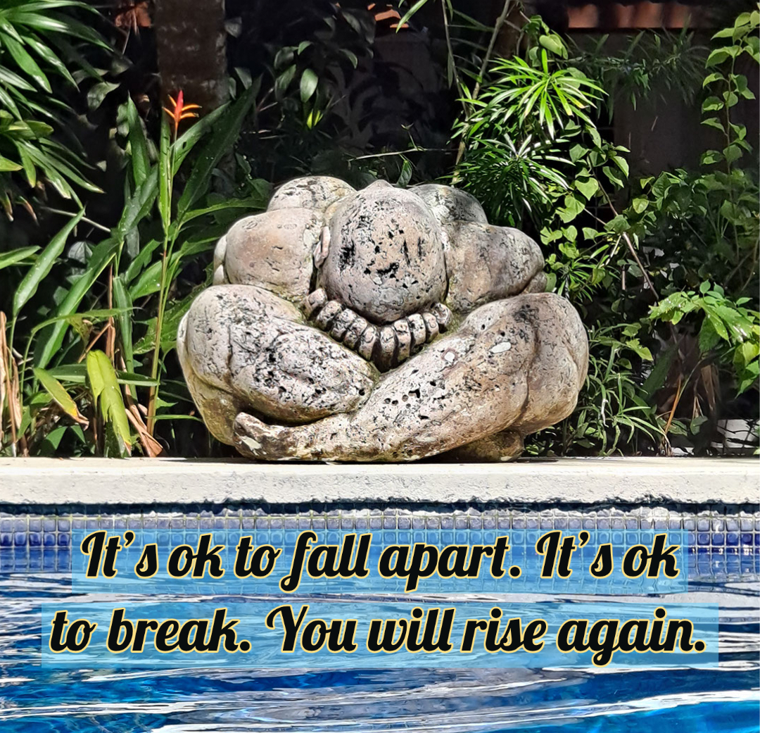 It's ok to fall apart. It's ok to break. You will rise again.