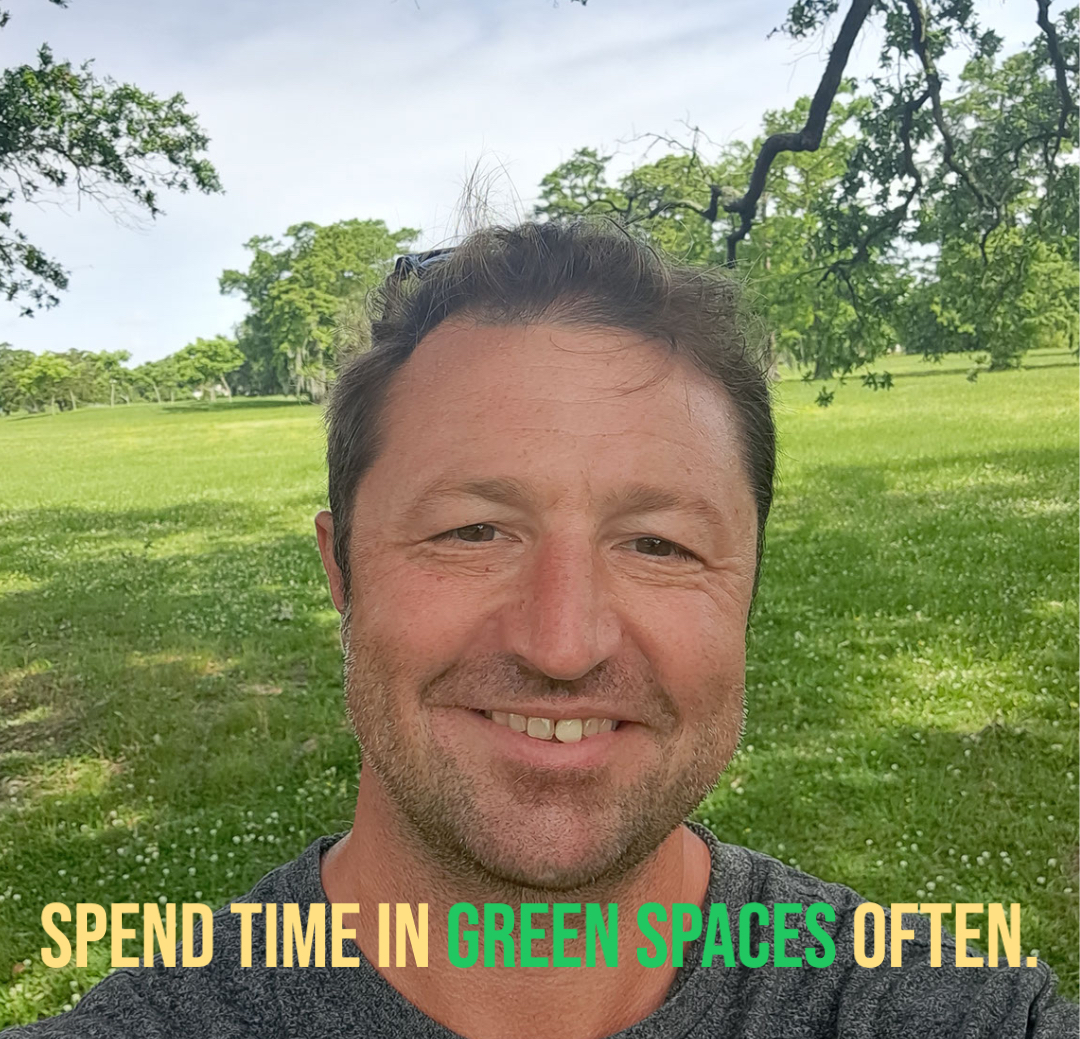 Spend time in green spaces often.