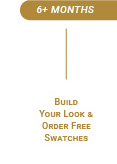 6+ MONTHS: Build your look & Order Free Swatches
