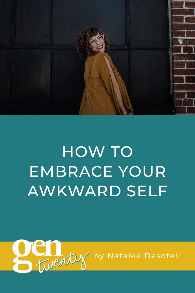 how to embrace your awkward self