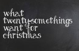 What Twenty-Somethings Really Want for Christmas