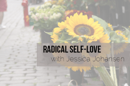 Radical Self-Love: What I Know