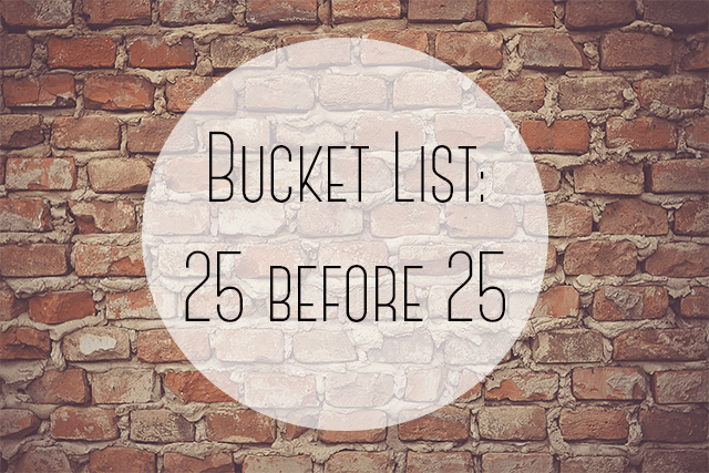 Bucket List 25 Things to do before you turn 25