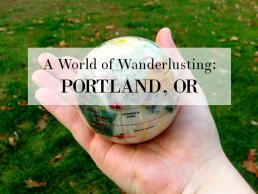 A World of Wanderlusting: Portland, OR
