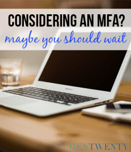 Why You Should Consider Waiting to Pursue Your MFA