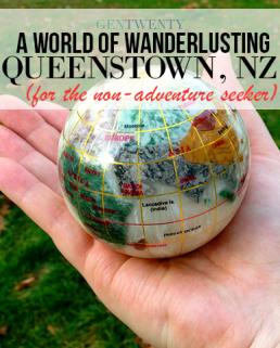 World of Wanderlust: Queenstown, NZ (For the Non-Adventure Seeker)