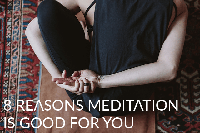 8 reasons meditation is good for you
