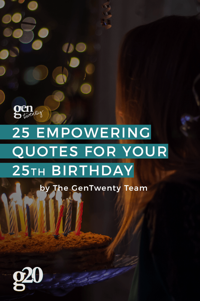 25 Empowering Quotes For Turning 25 Gentwenty