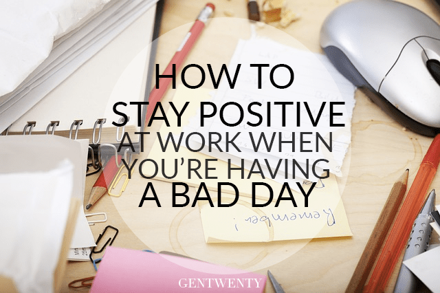 How To Stay Positive at Work When You're Having a Bad Day