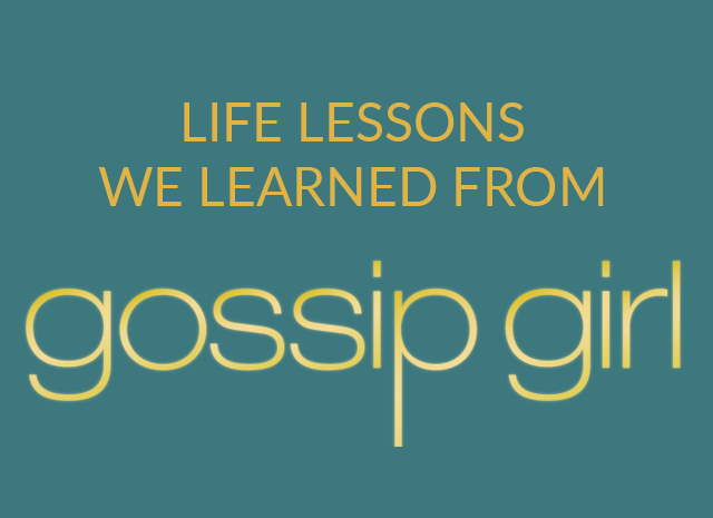 7 Life Lessons From Gossip Girl - That We'll Never Forget (xoxo)